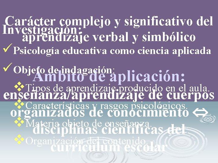 Carácter complejo y significativo del Investigación: aprendizaje verbal y simbólico üPsicología educativa como ciencia
