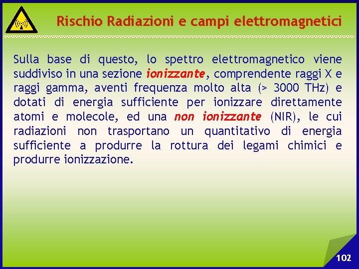 Rischio Radiazioni e campi elettromagnetici Sulla base di questo, lo spettro elettromagnetico viene suddiviso
