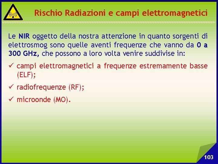 Rischio Radiazioni e campi elettromagnetici Le NIR oggetto della nostra attenzione in quanto sorgenti