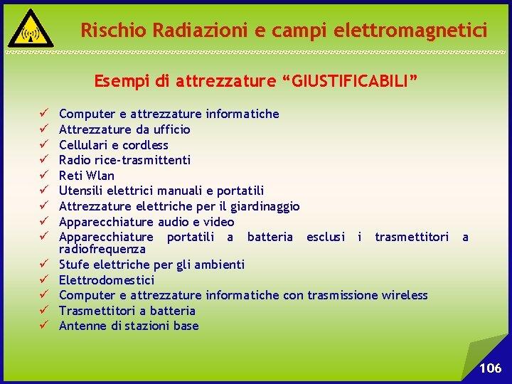 """Rischio Radiazioni e campi elettromagnetici Esempi di attrezzature """"GIUSTIFICABILI"""" ü ü ü ü Computer"""