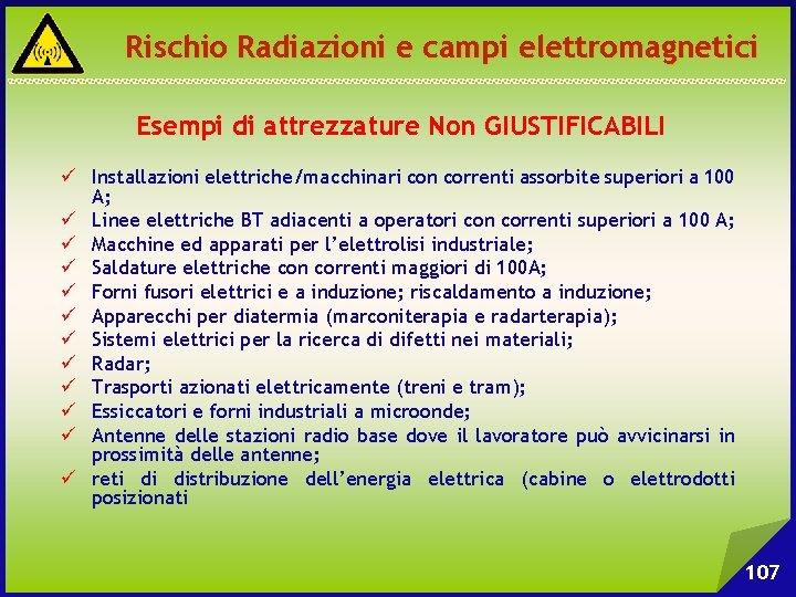 Rischio Radiazioni e campi elettromagnetici Esempi di attrezzature Non GIUSTIFICABILI ü Installazioni elettriche/macchinari con