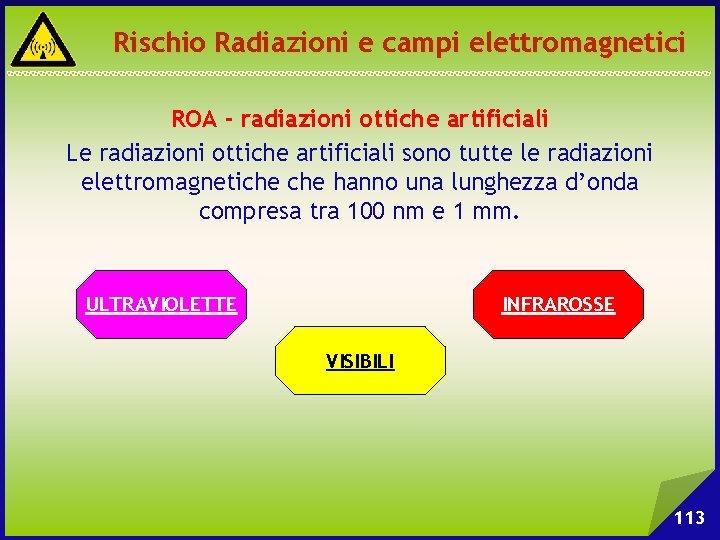 Rischio Radiazioni e campi elettromagnetici ROA - radiazioni ottiche artificiali Le radiazioni ottiche artificiali
