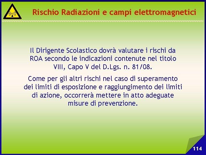 Rischio Radiazioni e campi elettromagnetici Il Dirigente Scolastico dovrà valutare i rischi da ROA