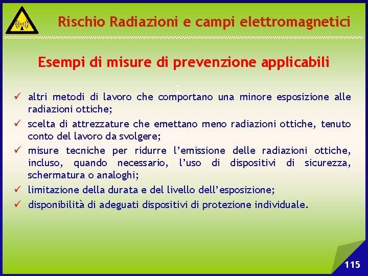 Rischio Radiazioni e campi elettromagnetici Esempi di misure di prevenzione applicabili : ü altri