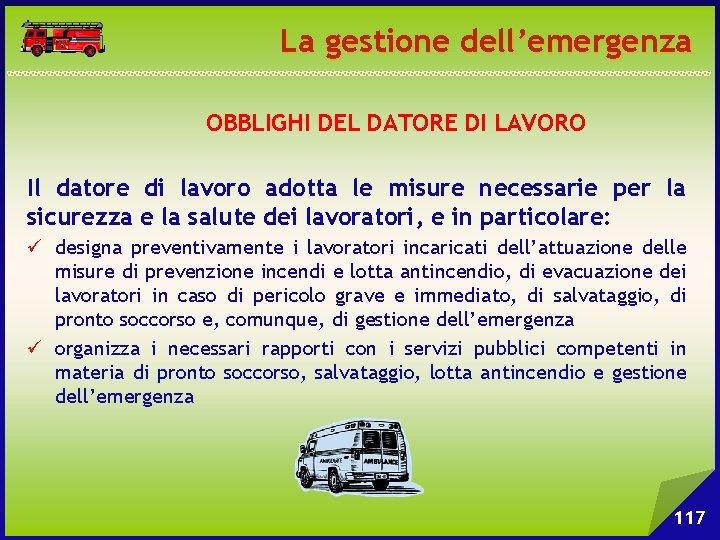 La gestione dell'emergenza OBBLIGHI DEL DATORE DI LAVORO Il datore di lavoro adotta le
