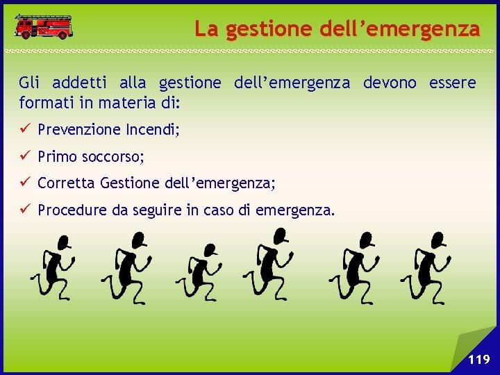 La gestione dell'emergenza Gli addetti alla gestione dell'emergenza devono essere formati in materia di: