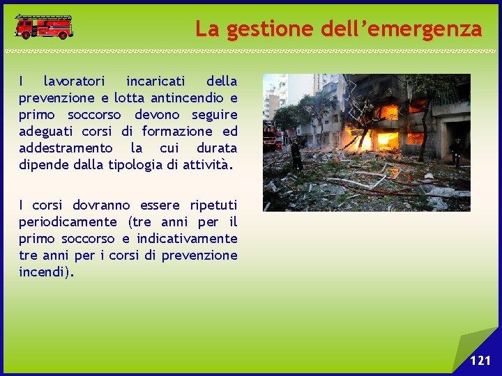 La gestione dell'emergenza I lavoratori incaricati della prevenzione e lotta antincendio e primo soccorso