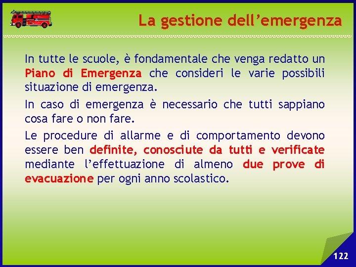 La gestione dell'emergenza In tutte le scuole, è fondamentale che venga redatto un Piano