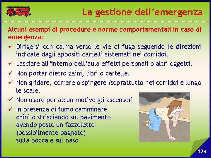 La gestione dell'emergenza Alcuni esempi di procedure e norme comportamentali in caso di emergenza: