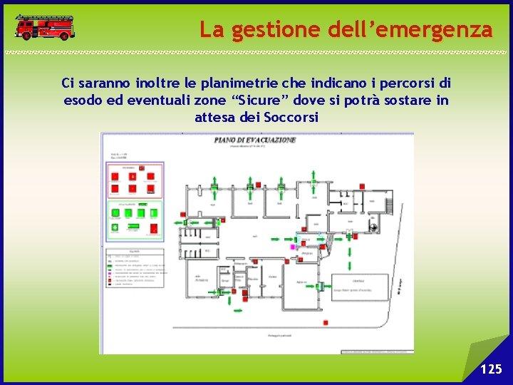 La gestione dell'emergenza Ci saranno inoltre le planimetrie che indicano i percorsi di esodo
