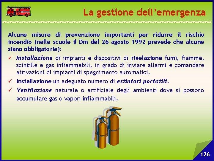 La gestione dell'emergenza Alcune misure di prevenzione importanti per ridurre il rischio incendio (nelle