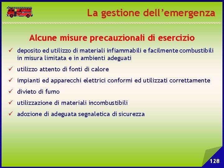 La gestione dell'emergenza Alcune misure precauzionali di esercizio ü deposito ed utilizzo di materiali