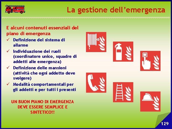 La gestione dell'emergenza E alcuni contenuti essenziali del piano di emergenza ü Definizione del