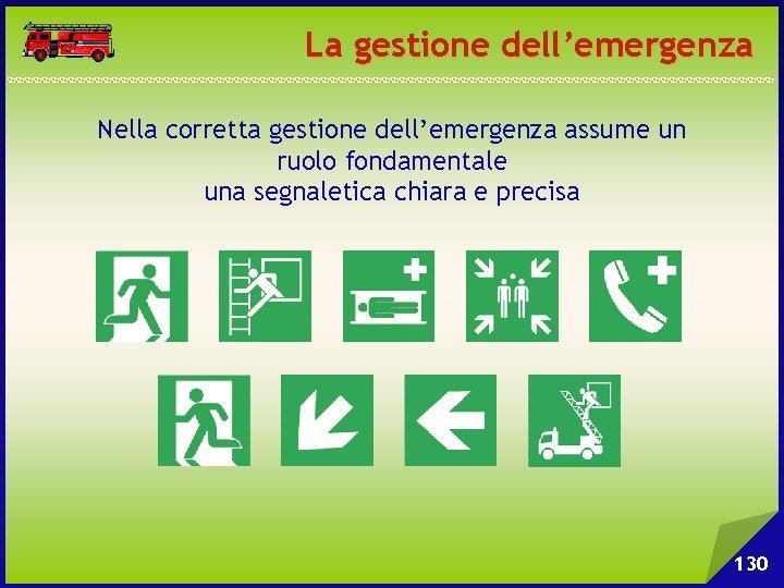 La gestione dell'emergenza Nella corretta gestione dell'emergenza assume un ruolo fondamentale una segnaletica chiara