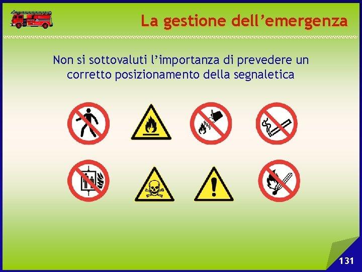 La gestione dell'emergenza Non si sottovaluti l'importanza di prevedere un corretto posizionamento della segnaletica