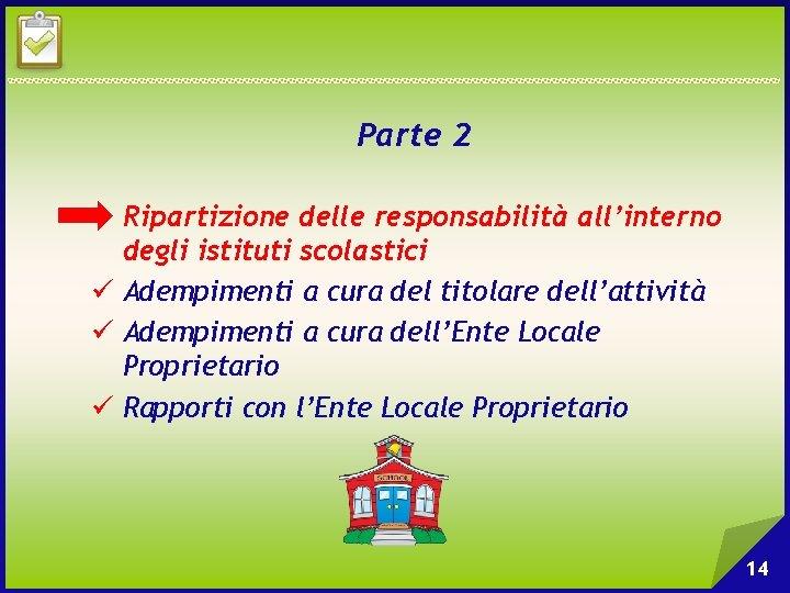 Parte 2 Ripartizione delle responsabilità all'interno degli istituti scolastici ü Adempimenti a cura del