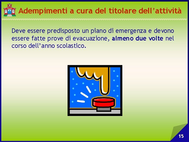 Adempimenti a cura del titolare dell'attività Deve essere predisposto un piano di emergenza e