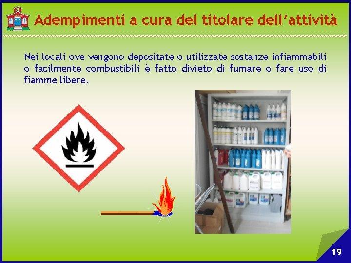 Adempimenti a cura del titolare dell'attività Nei locali ove vengono depositate o utilizzate sostanze