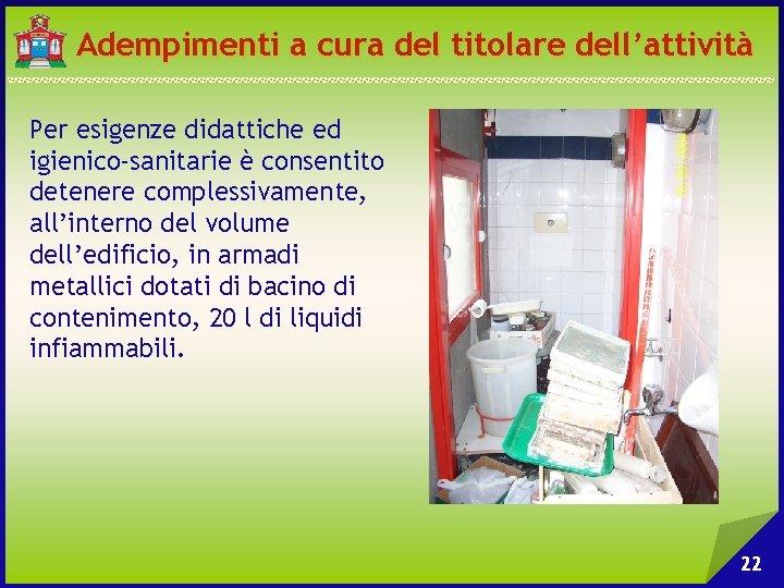 Adempimenti a cura del titolare dell'attività Per esigenze didattiche ed igienico-sanitarie è consentito detenere
