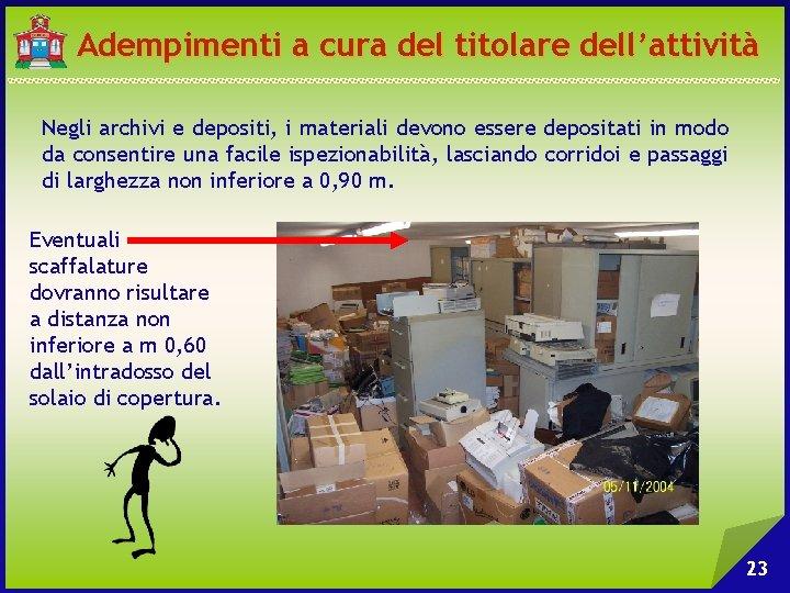 Adempimenti a cura del titolare dell'attività Negli archivi e depositi, i materiali devono essere
