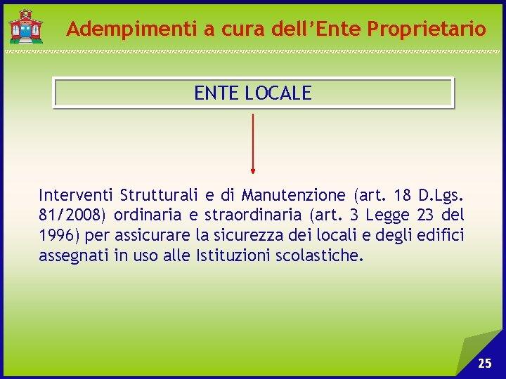 Adempimenti a cura dell'Ente Proprietario ENTE LOCALE Interventi Strutturali e di Manutenzione (art. 18