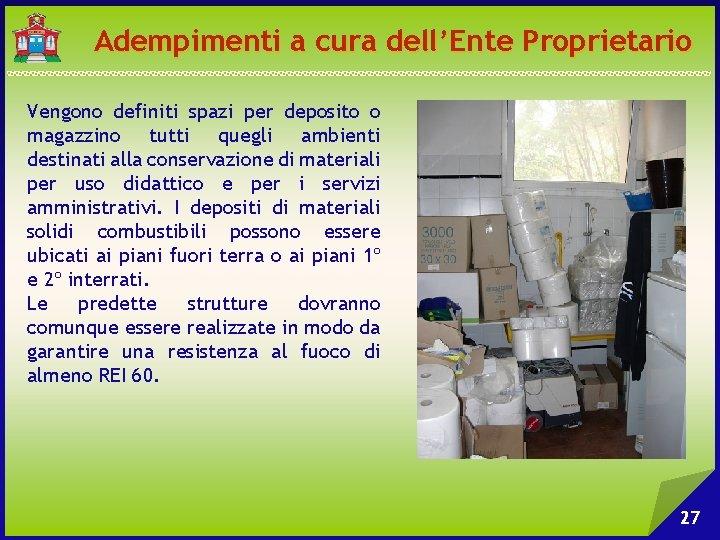 Adempimenti a cura dell'Ente Proprietario Vengono definiti spazi per deposito o magazzino tutti quegli