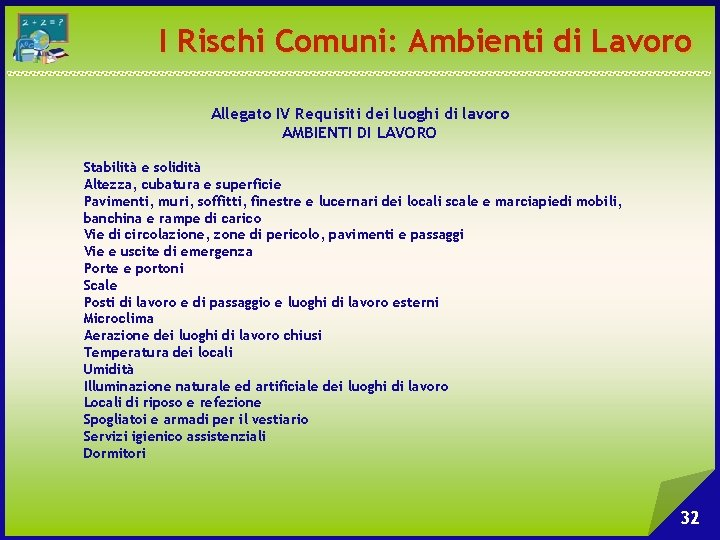 I Rischi Comuni: Ambienti di Lavoro Allegato IV Requisiti dei luoghi di lavoro AMBIENTI