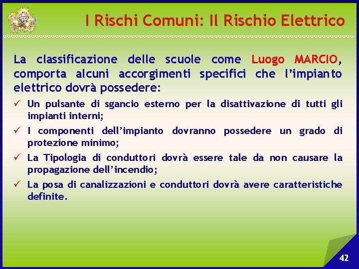 I Rischi Comuni: Il Rischio Elettrico La classificazione delle scuole come Luogo MARCIO, comporta