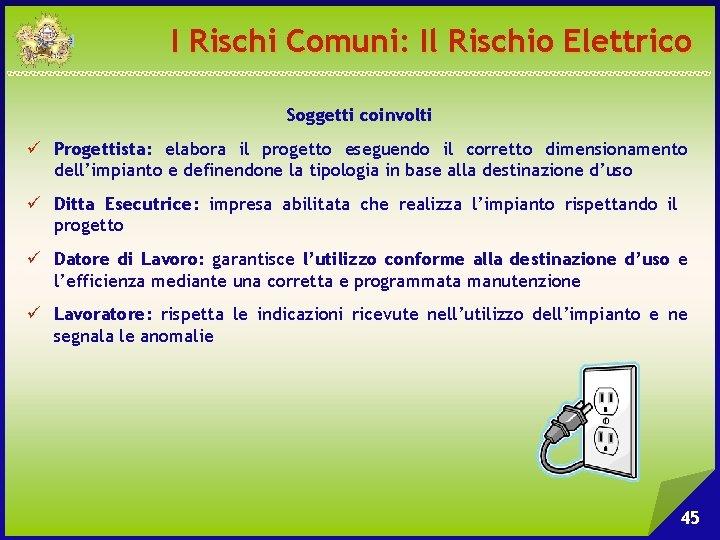 I Rischi Comuni: Il Rischio Elettrico Soggetti coinvolti ü Progettista: elabora il progetto eseguendo