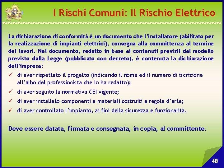 I Rischi Comuni: Il Rischio Elettrico La dichiarazione di conformità è un documento che