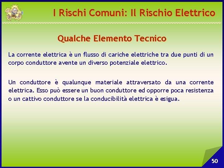 I Rischi Comuni: Il Rischio Elettrico Qualche Elemento Tecnico La corrente elettrica è un