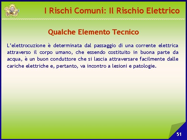 I Rischi Comuni: Il Rischio Elettrico Qualche Elemento Tecnico L'elettrocuzione è determinata dal passaggio