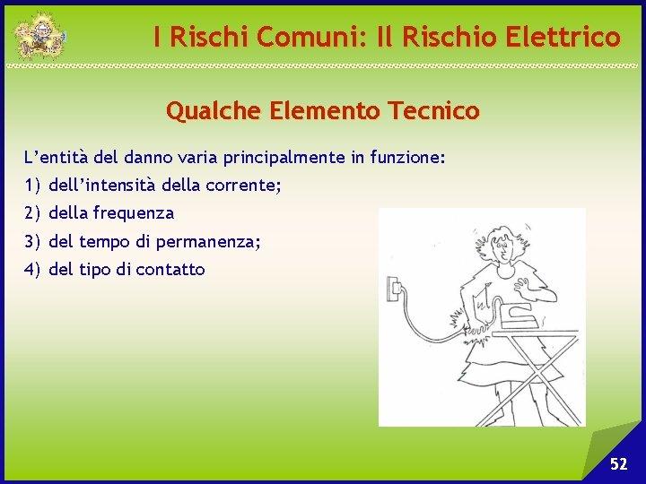 I Rischi Comuni: Il Rischio Elettrico Qualche Elemento Tecnico L'entità del danno varia principalmente