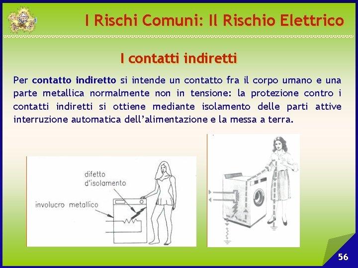 I Rischi Comuni: Il Rischio Elettrico I contatti indiretti Per contatto indiretto si intende