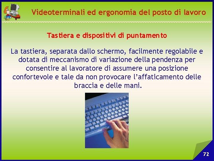 Videoterminali ed ergonomia del posto di lavoro Tastiera e dispositivi di puntamento La tastiera,