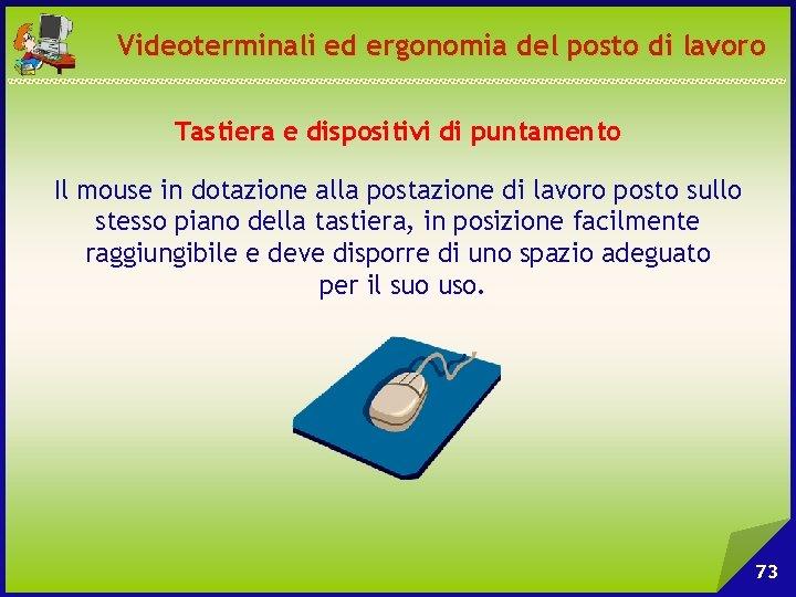 Videoterminali ed ergonomia del posto di lavoro Tastiera e dispositivi di puntamento Il mouse