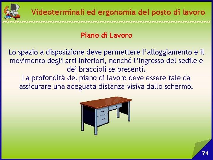 Videoterminali ed ergonomia del posto di lavoro Piano di Lavoro Lo spazio a disposizione