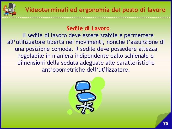 Videoterminali ed ergonomia del posto di lavoro Sedile di Lavoro Il sedile di lavoro