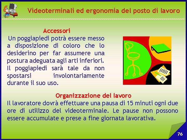 Videoterminali ed ergonomia del posto di lavoro Accessori Un poggiapiedi potrà essere messo a