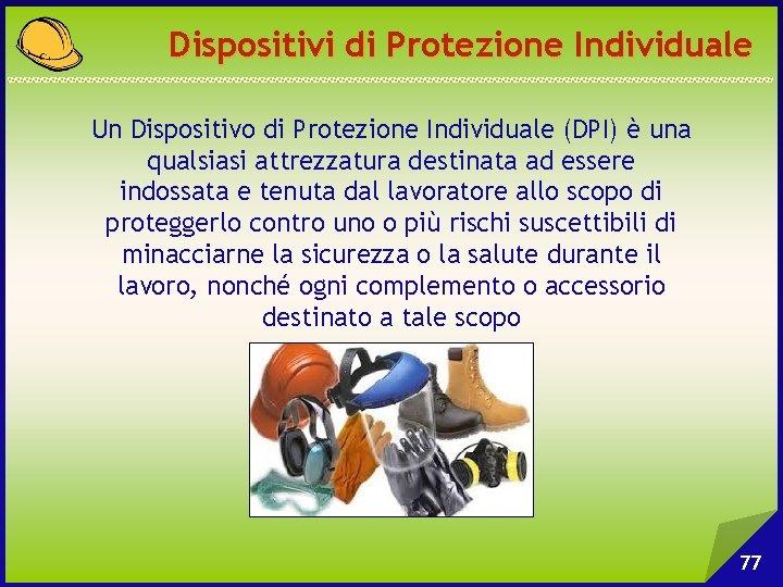 Dispositivi di Protezione Individuale Un Dispositivo di Protezione Individuale (DPI) è una qualsiasi attrezzatura