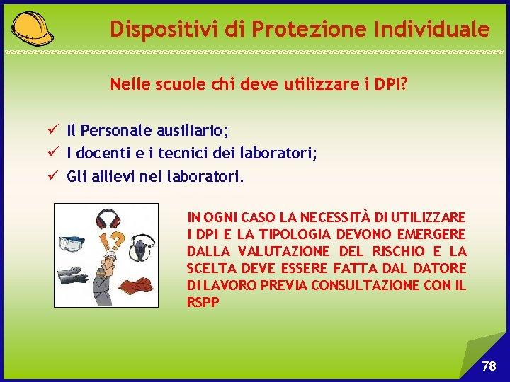 Dispositivi di Protezione Individuale Nelle scuole chi deve utilizzare i DPI? ü Il Personale