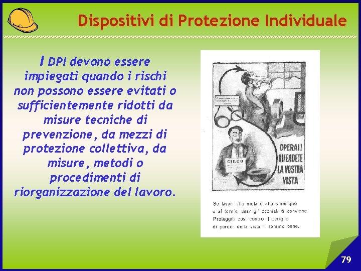 Dispositivi di Protezione Individuale I DPI devono essere impiegati quando i rischi non possono