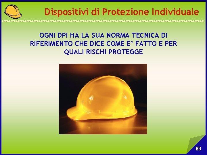 Dispositivi di Protezione Individuale OGNI DPI HA LA SUA NORMA TECNICA DI RIFERIMENTO CHE