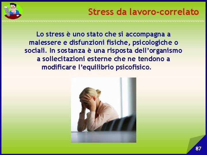 Stress da lavoro-correlato Lo stress è uno stato che si accompagna a malessere e