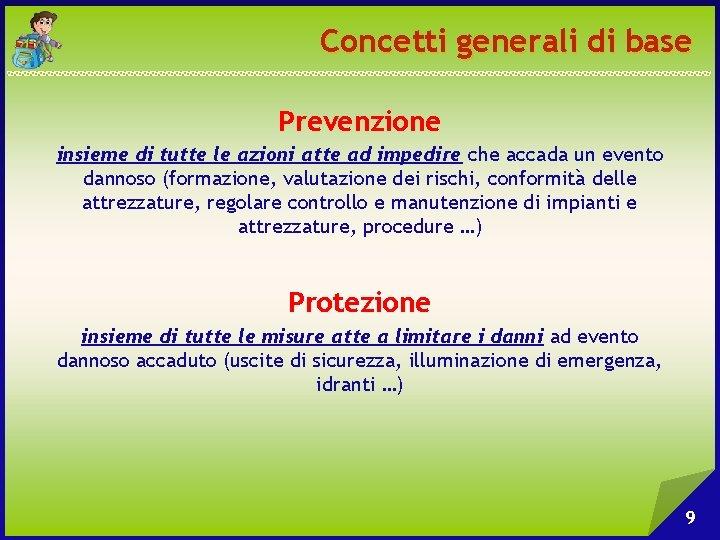 Concetti generali di base Prevenzione insieme di tutte le azioni atte ad impedire che
