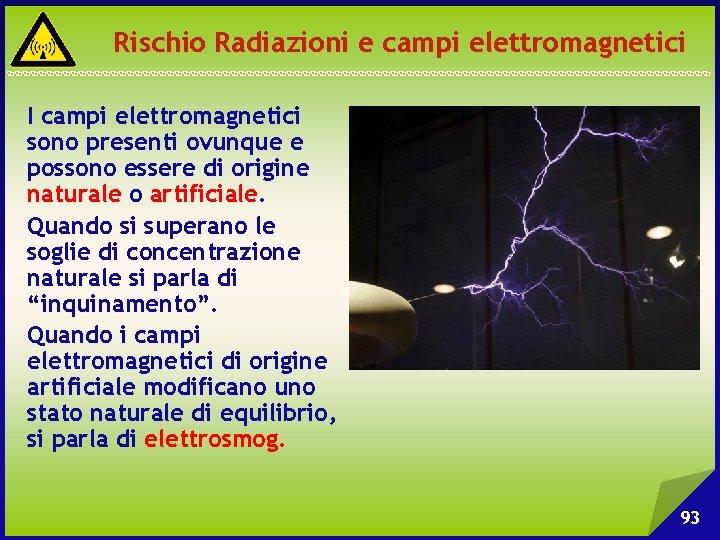 Rischio Radiazioni e campi elettromagnetici I campi elettromagnetici sono presenti ovunque e possono essere