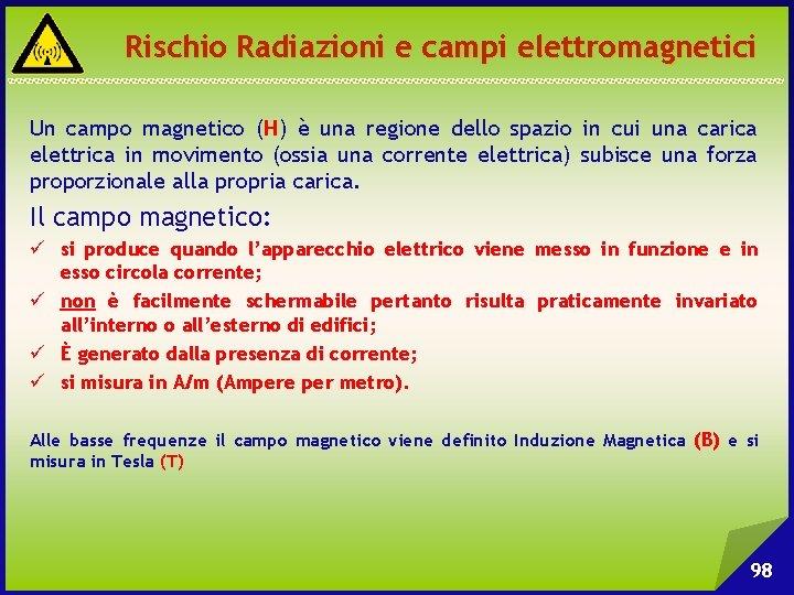 Rischio Radiazioni e campi elettromagnetici Un campo magnetico (H) è una regione dello spazio