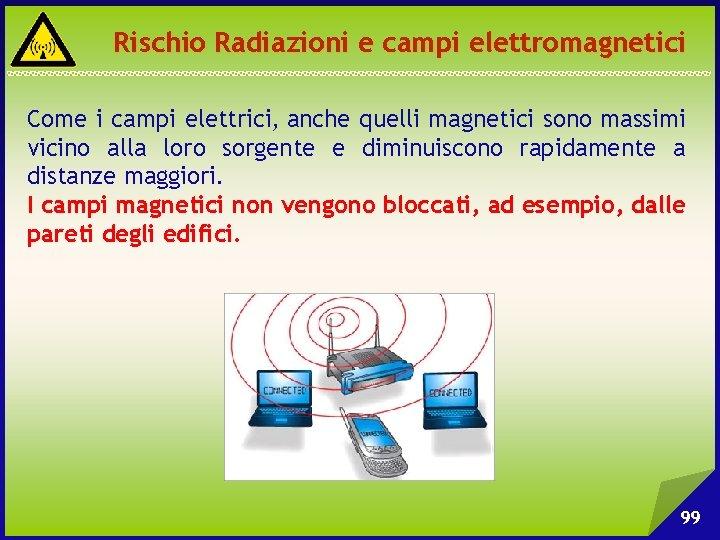 Rischio Radiazioni e campi elettromagnetici Come i campi elettrici, anche quelli magnetici sono massimi