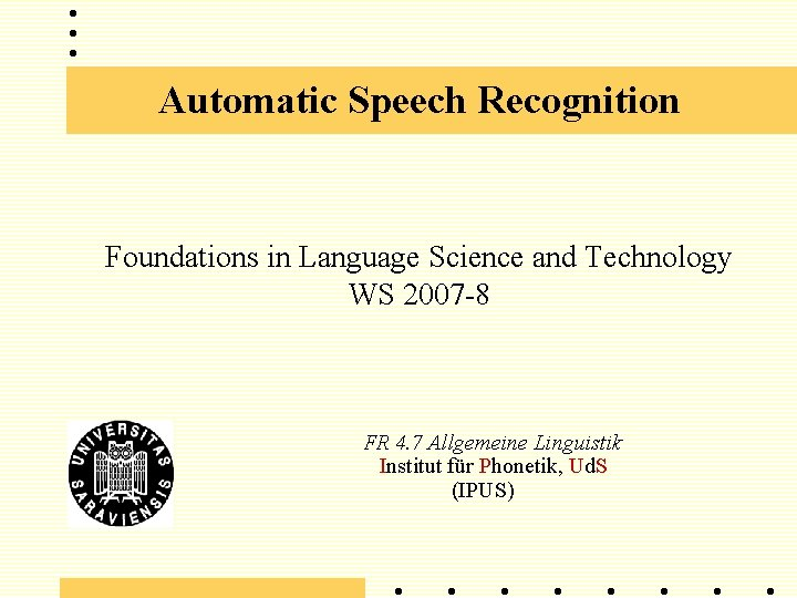 Automatic Speech Recognition Foundations in Language Science and Technology WS 2007 -8 FR 4.