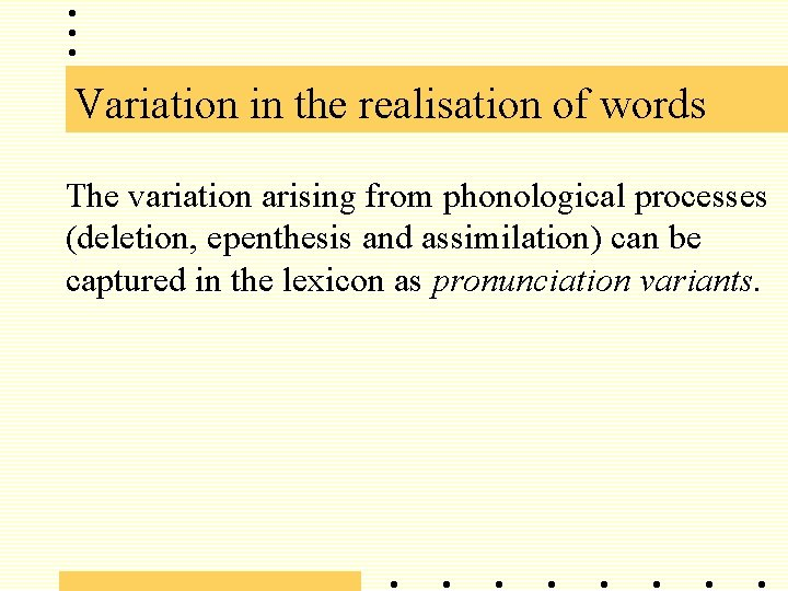 Variation in the realisation of words The variation arising from phonological processes (deletion, epenthesis
